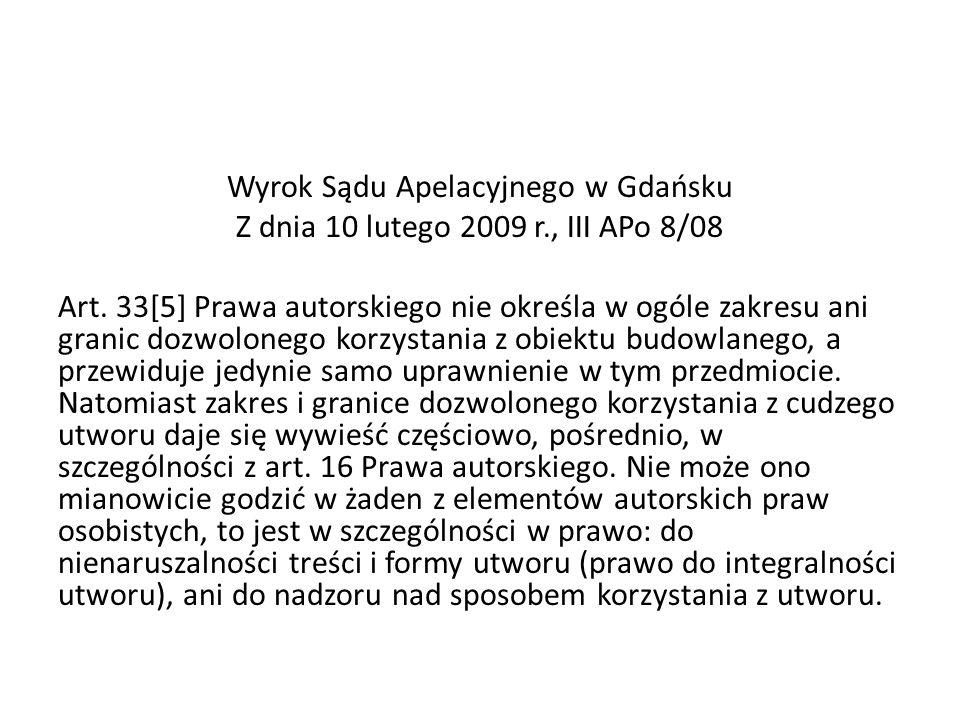 Wyrok Sądu Apelacyjnego w Gdańsku Z dnia 10 lutego 2009 r., III APo 8/08 Art. 33[5] Prawa autorskiego nie określa w ogóle zakresu ani granic dozwolone