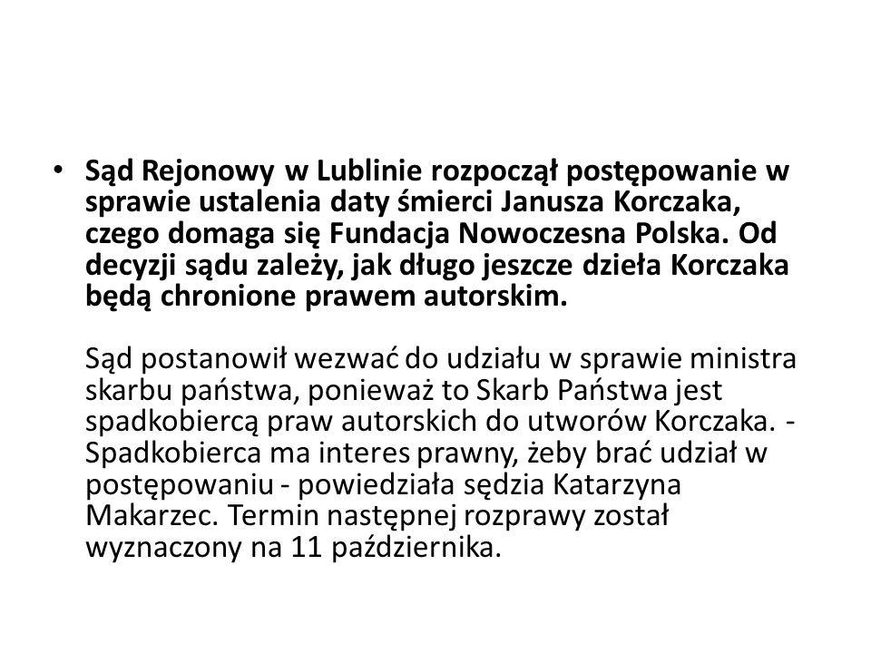 Sąd Rejonowy w Lublinie rozpoczął postępowanie w sprawie ustalenia daty śmierci Janusza Korczaka, czego domaga się Fundacja Nowoczesna Polska. Od decy