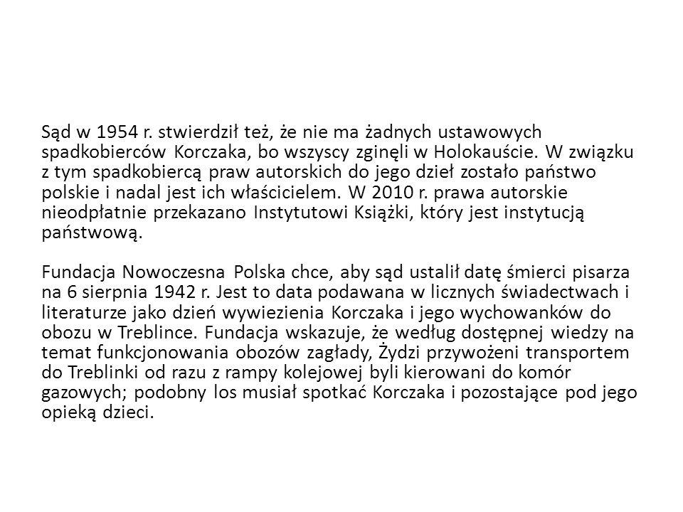 Sąd w 1954 r. stwierdził też, że nie ma żadnych ustawowych spadkobierców Korczaka, bo wszyscy zginęli w Holokauście. W związku z tym spadkobiercą praw