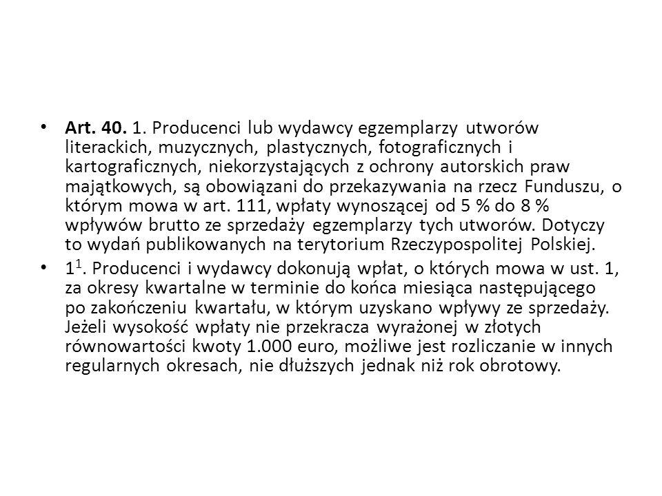 Art. 40. 1. Producenci lub wydawcy egzemplarzy utworów literackich, muzycznych, plastycznych, fotograficznych i kartograficznych, niekorzystających z