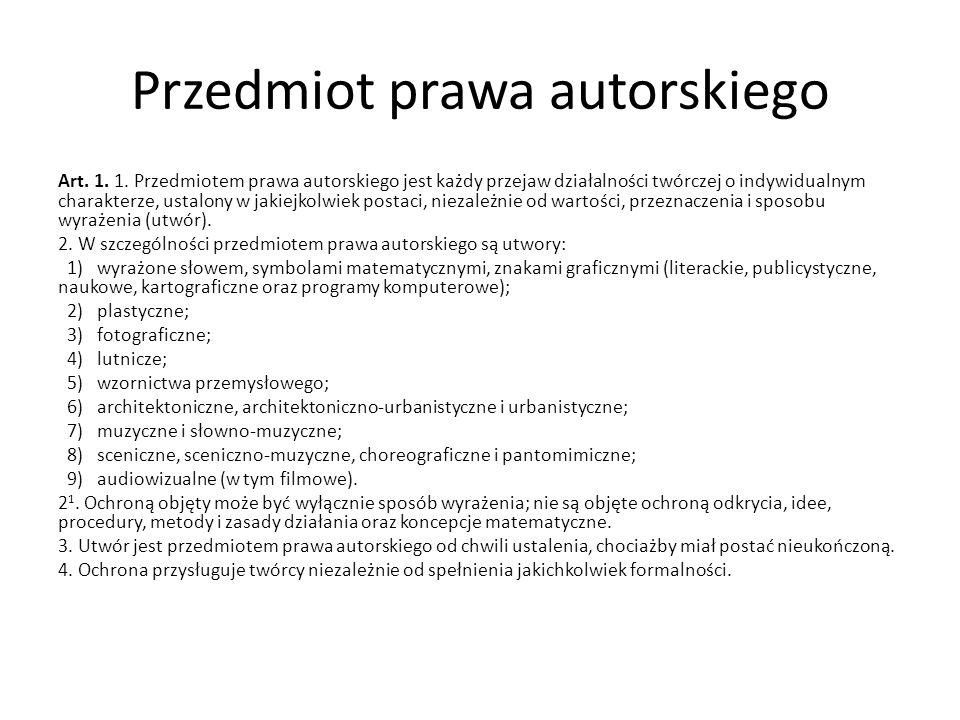 Przedmiot prawa autorskiego Art. 1. 1. Przedmiotem prawa autorskiego jest każdy przejaw działalności twórczej o indywidualnym charakterze, ustalony w
