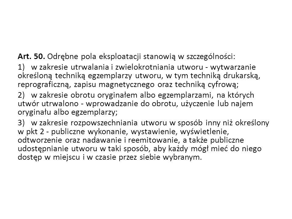 Art. 50. Odrębne pola eksploatacji stanowią w szczególności: 1) w zakresie utrwalania i zwielokrotniania utworu - wytwarzanie określoną techniką egzem