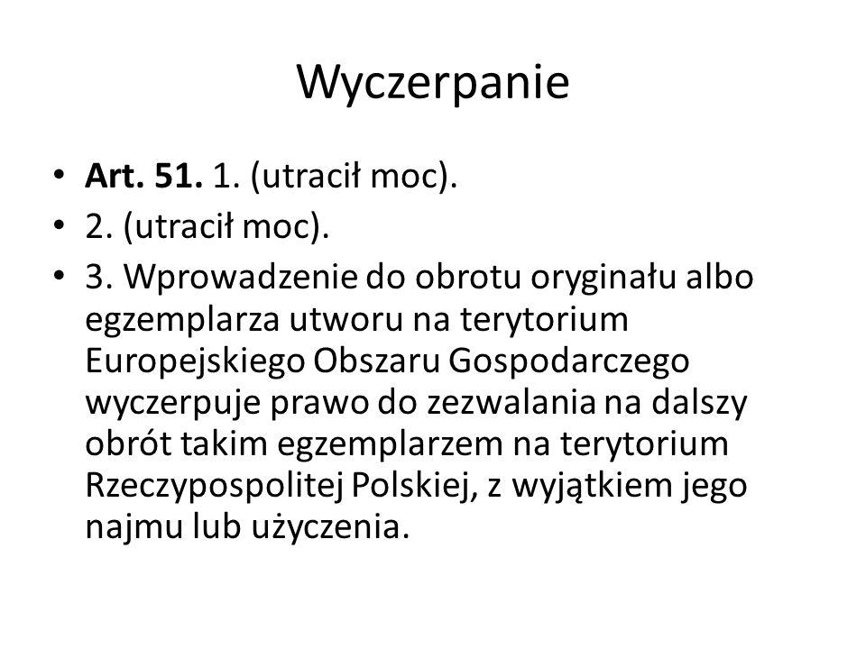 Wyczerpanie Art. 51. 1. (utracił moc). 2. (utracił moc). 3. Wprowadzenie do obrotu oryginału albo egzemplarza utworu na terytorium Europejskiego Obsza