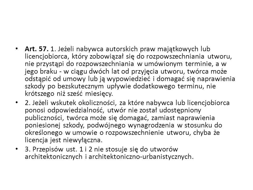 Art. 57. 1. Jeżeli nabywca autorskich praw majątkowych lub licencjobiorca, który zobowiązał się do rozpowszechniania utworu, nie przystąpi do rozpowsz