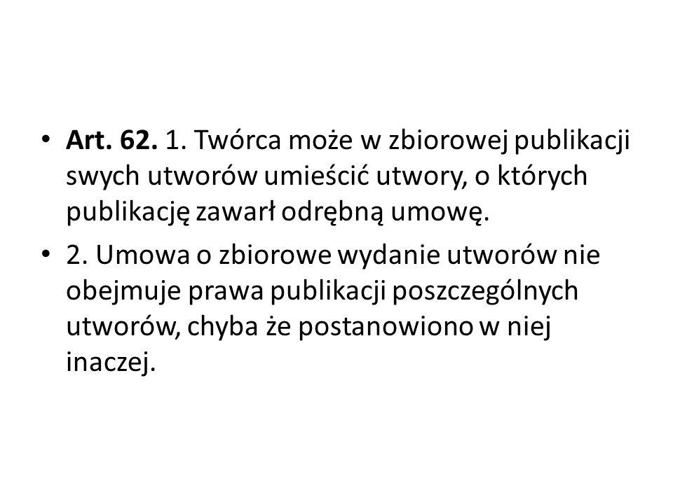 Art. 62. 1. Twórca może w zbiorowej publikacji swych utworów umieścić utwory, o których publikację zawarł odrębną umowę. 2. Umowa o zbiorowe wydanie u
