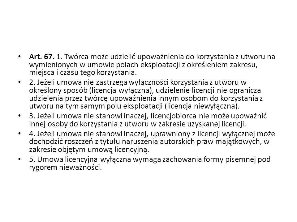 Art. 67. 1. Twórca może udzielić upoważnienia do korzystania z utworu na wymienionych w umowie polach eksploatacji z określeniem zakresu, miejsca i cz