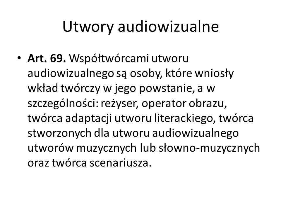 Utwory audiowizualne Art. 69. Współtwórcami utworu audiowizualnego są osoby, które wniosły wkład twórczy w jego powstanie, a w szczególności: reżyser,