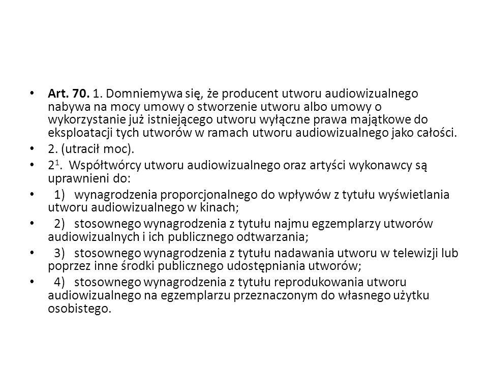 Art. 70. 1. Domniemywa się, że producent utworu audiowizualnego nabywa na mocy umowy o stworzenie utworu albo umowy o wykorzystanie już istniejącego u