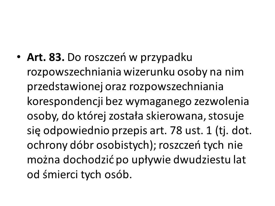 Art. 83. Do roszczeń w przypadku rozpowszechniania wizerunku osoby na nim przedstawionej oraz rozpowszechniania korespondencji bez wymaganego zezwolen