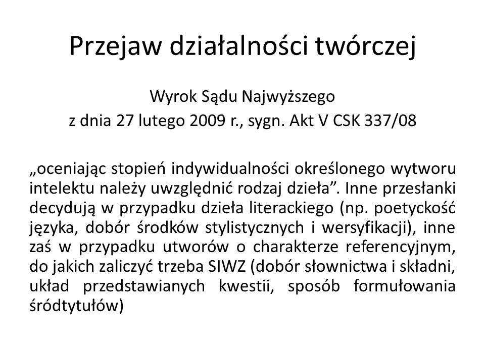 Przejaw działalności twórczej Wyrok Sądu Najwyższego z dnia 27 lutego 2009 r., sygn. Akt V CSK 337/08 oceniając stopień indywidualności określonego wy
