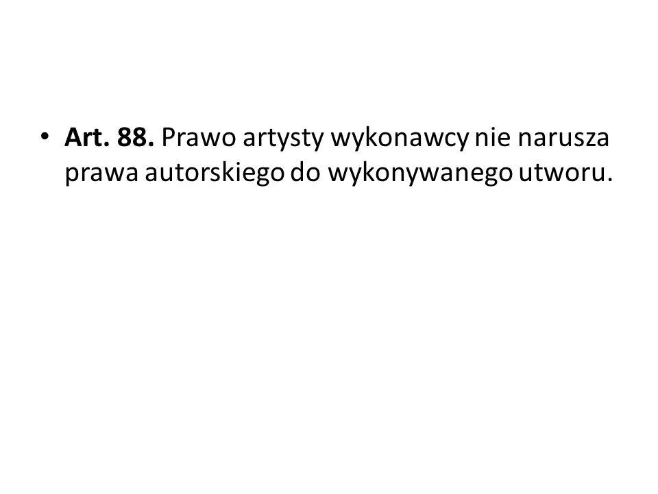 Art. 88. Prawo artysty wykonawcy nie narusza prawa autorskiego do wykonywanego utworu.