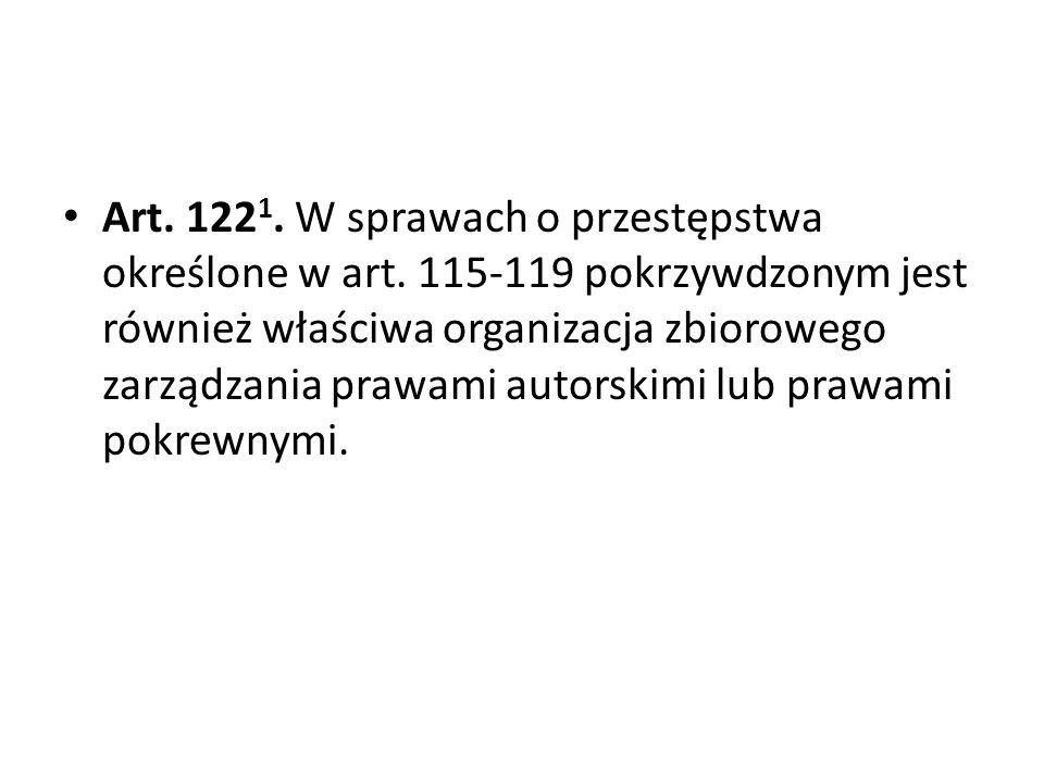 Art. 122 1. W sprawach o przestępstwa określone w art. 115-119 pokrzywdzonym jest również właściwa organizacja zbiorowego zarządzania prawami autorski