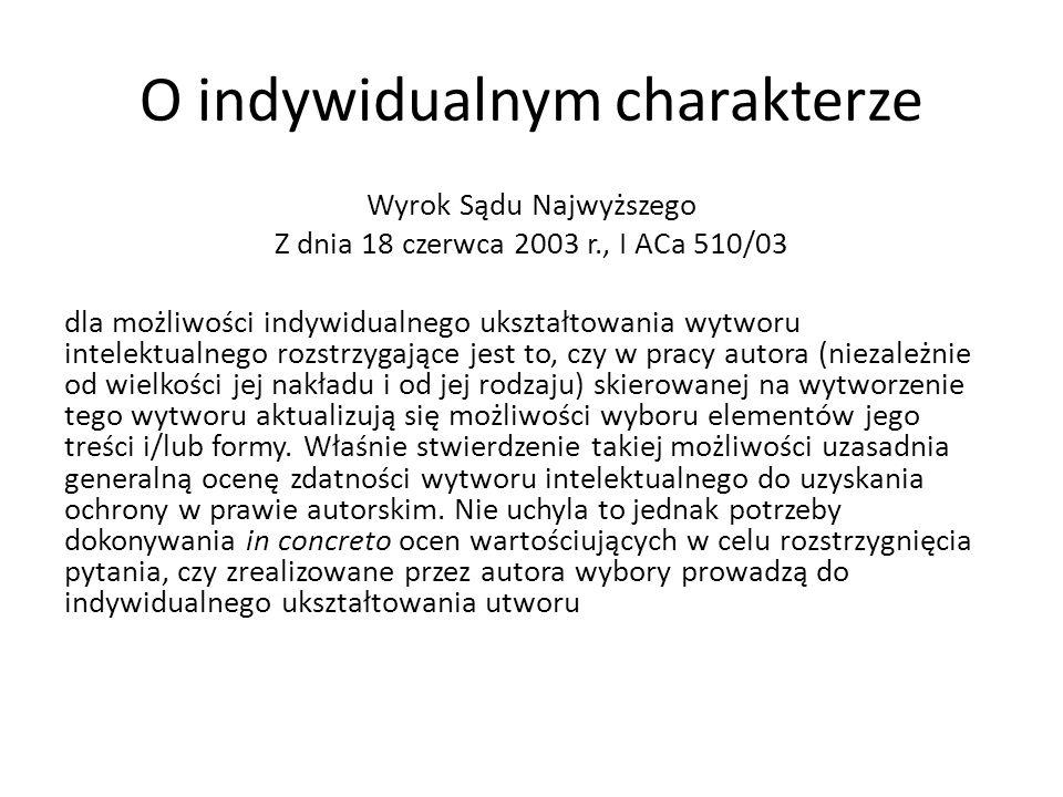 O indywidualnym charakterze Wyrok Sądu Najwyższego Z dnia 18 czerwca 2003 r., I ACa 510/03 dla możliwości indywidualnego ukształtowania wytworu intele