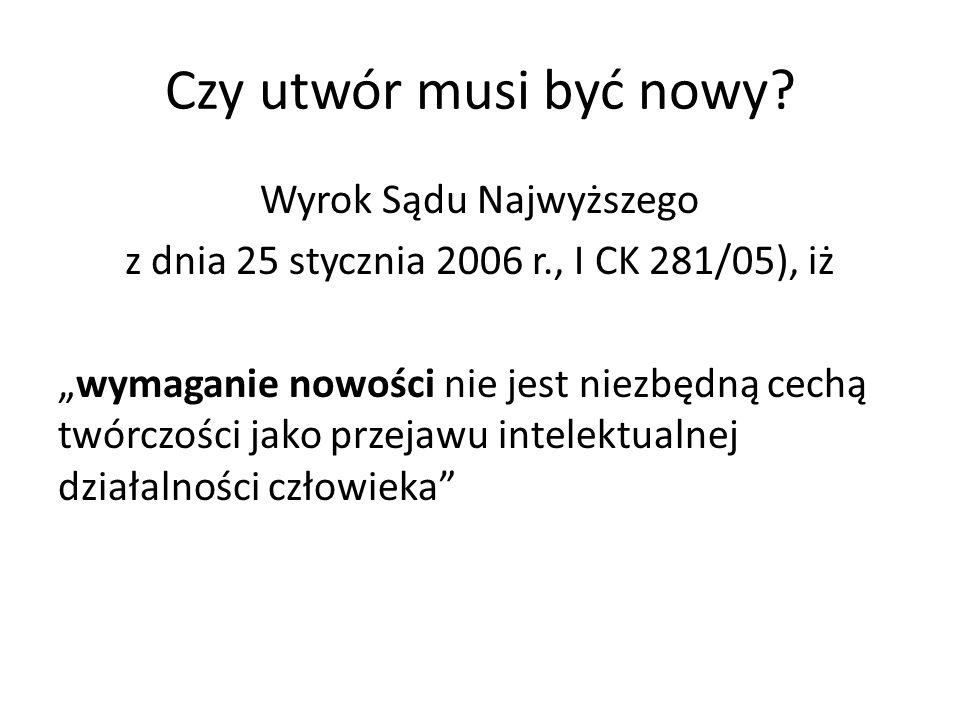 Czy utwór musi być nowy? Wyrok Sądu Najwyższego z dnia 25 stycznia 2006 r., I CK 281/05), iż wymaganie nowości nie jest niezbędną cechą twórczości jak
