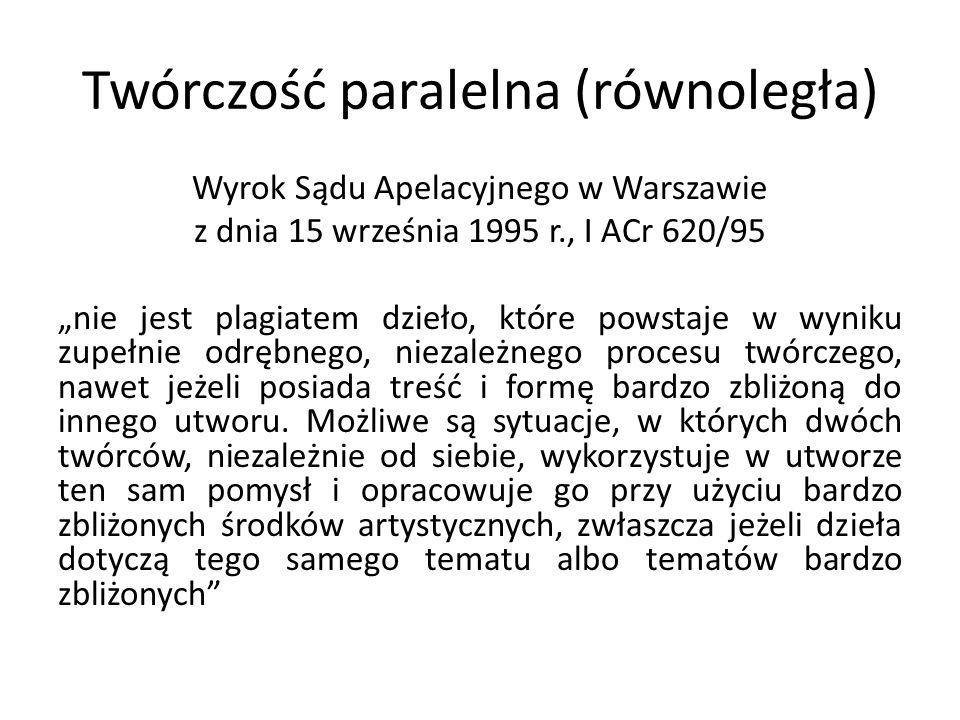 Twórczość paralelna (równoległa) Wyrok Sądu Apelacyjnego w Warszawie z dnia 15 września 1995 r., I ACr 620/95 nie jest plagiatem dzieło, które powstaj
