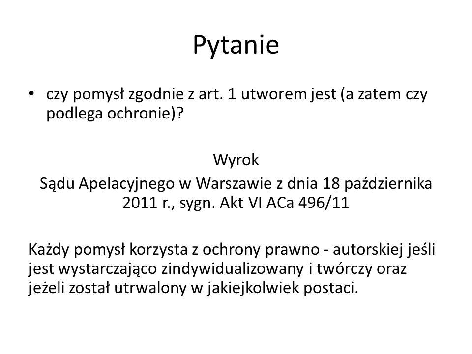 Pytanie czy pomysł zgodnie z art. 1 utworem jest (a zatem czy podlega ochronie)? Wyrok Sądu Apelacyjnego w Warszawie z dnia 18 października 2011 r., s