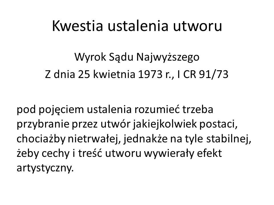 Kwestia ustalenia utworu Wyrok Sądu Najwyższego Z dnia 25 kwietnia 1973 r., I CR 91/73 pod pojęciem ustalenia rozumieć trzeba przybranie przez utwór j