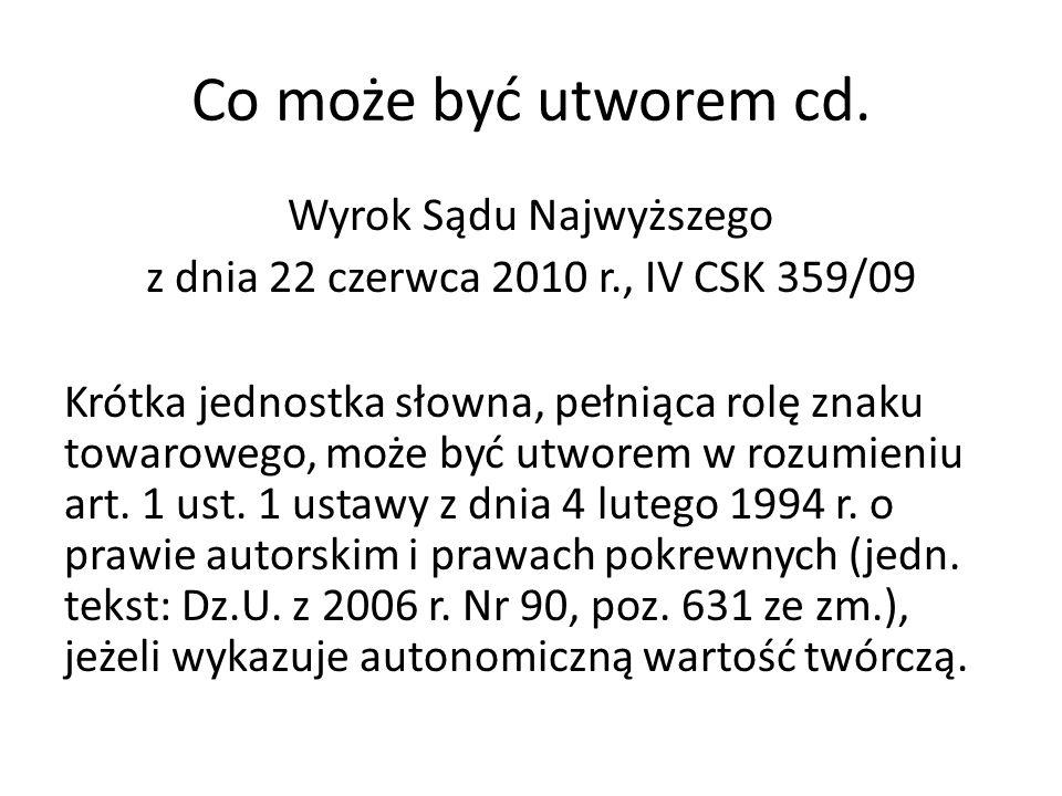 Co może być utworem cd. Wyrok Sądu Najwyższego z dnia 22 czerwca 2010 r., IV CSK 359/09 Krótka jednostka słowna, pełniąca rolę znaku towarowego, może