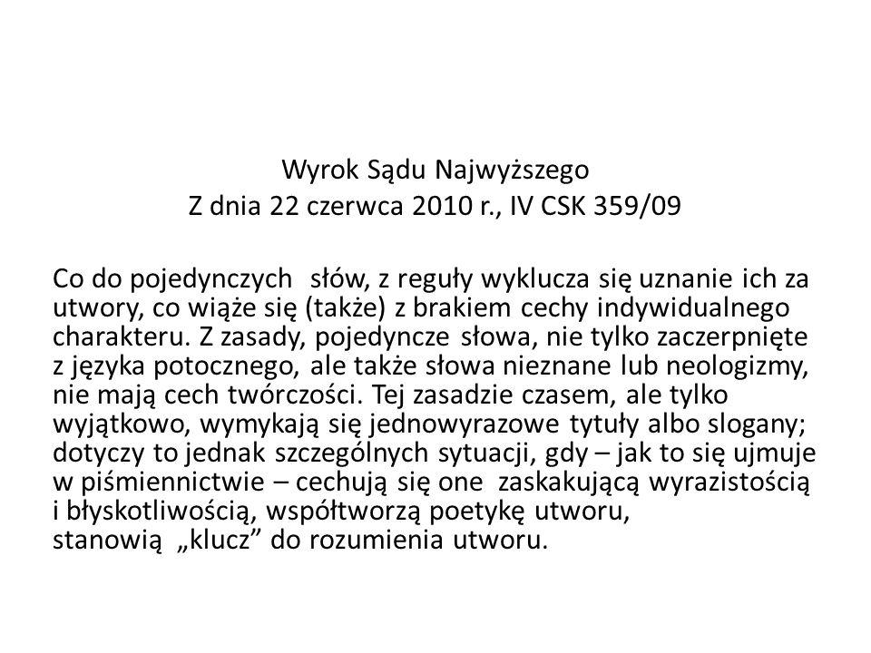 Wyrok Sądu Najwyższego Z dnia 22 czerwca 2010 r., IV CSK 359/09 Co do pojedynczych słów, z reguły wyklucza się uznanie ich za utwory, co wiąże się (ta