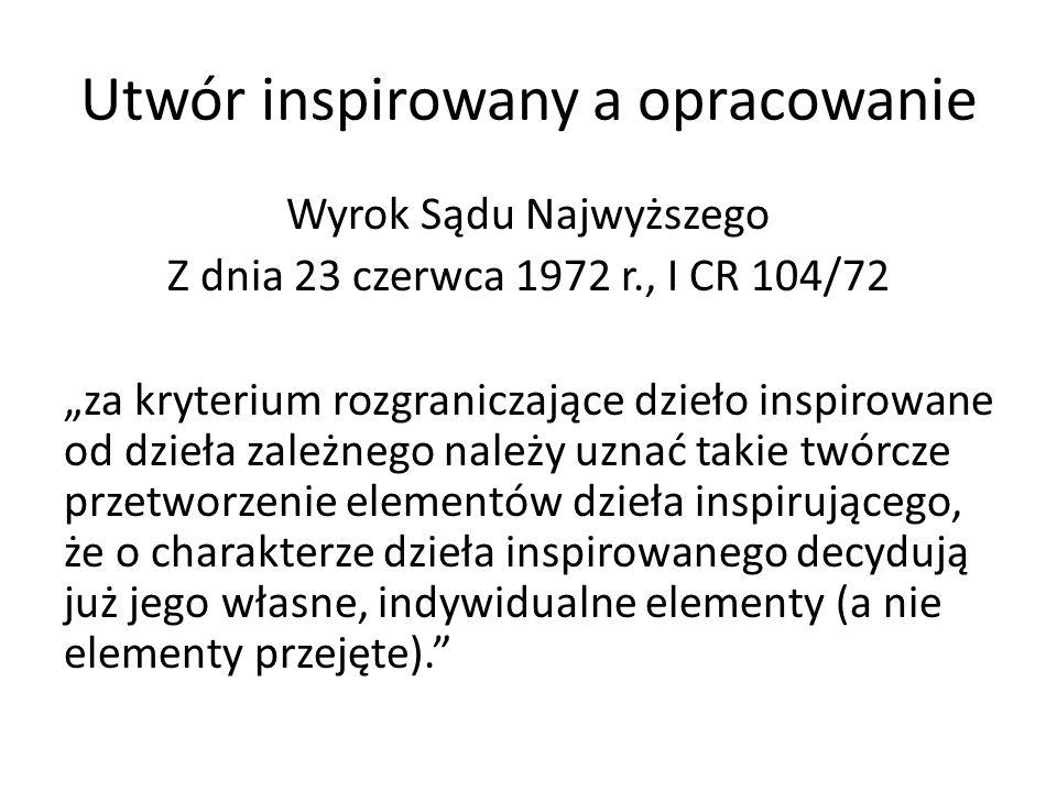 Utwór inspirowany a opracowanie Wyrok Sądu Najwyższego Z dnia 23 czerwca 1972 r., I CR 104/72 za kryterium rozgraniczające dzieło inspirowane od dzieł