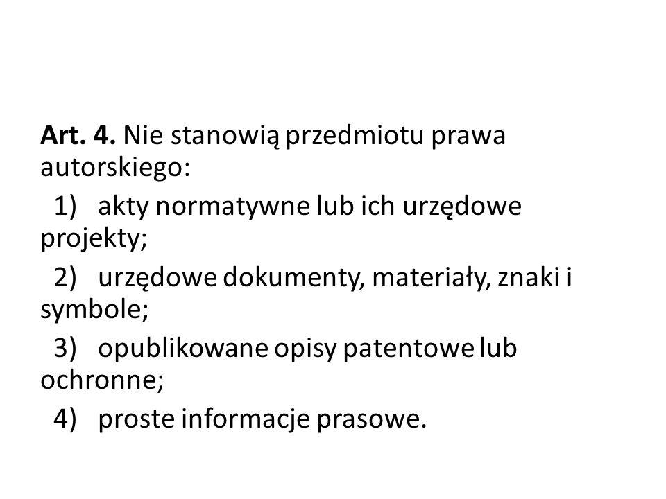 Art. 4. Nie stanowią przedmiotu prawa autorskiego: 1) akty normatywne lub ich urzędowe projekty; 2) urzędowe dokumenty, materiały, znaki i symbole; 3)