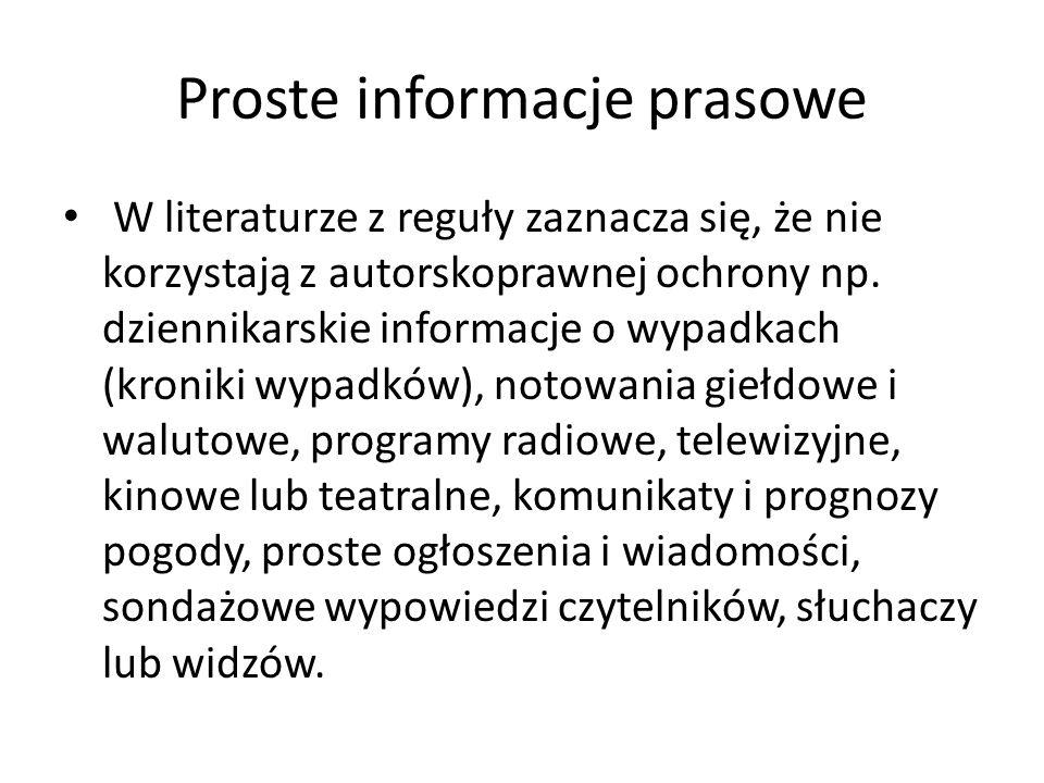 Proste informacje prasowe W literaturze z reguły zaznacza się, że nie korzystają z autorskoprawnej ochrony np. dziennikarskie informacje o wypadkach (