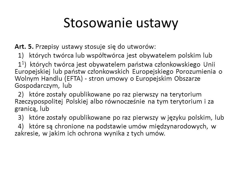 Stosowanie ustawy Art. 5. Przepisy ustawy stosuje się do utworów: 1) których twórca lub współtwórca jest obywatelem polskim lub 1 1 ) których twórca j