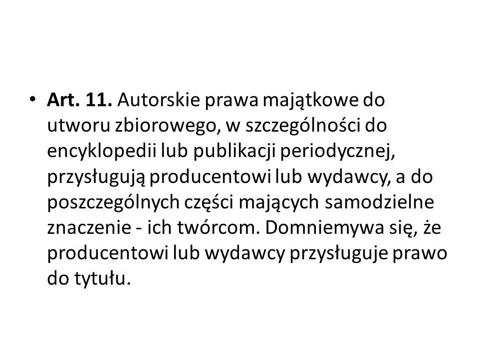 Art. 11. Autorskie prawa majątkowe do utworu zbiorowego, w szczególności do encyklopedii lub publikacji periodycznej, przysługują producentowi lub wyd