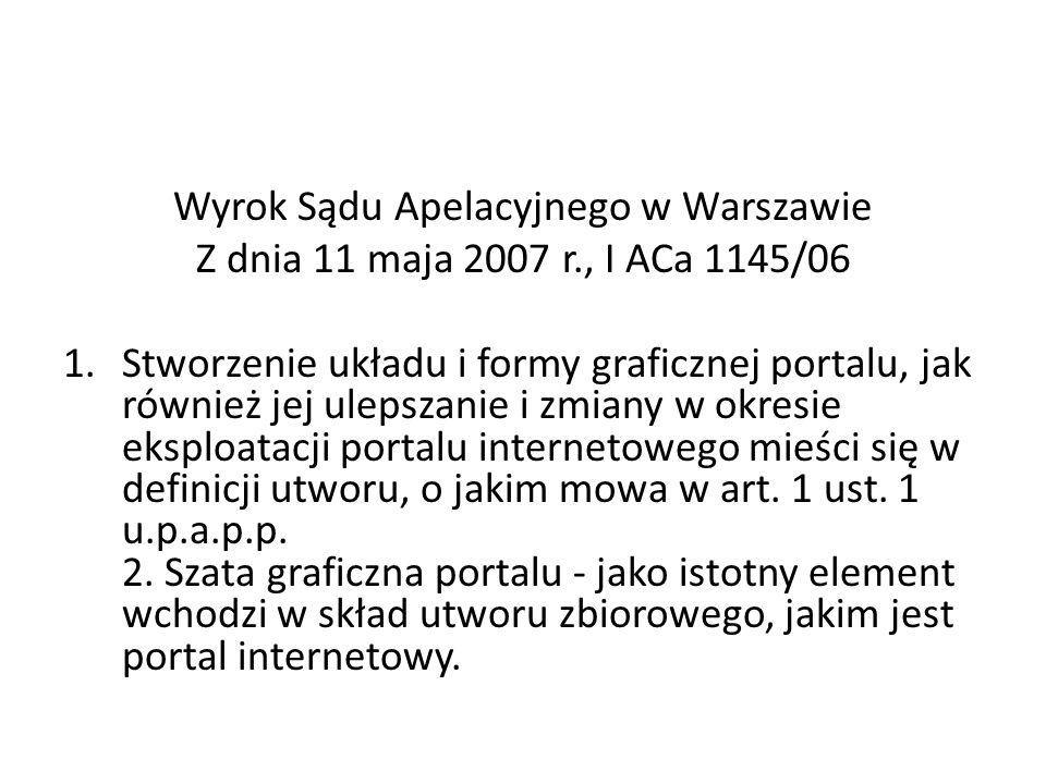 Wyrok Sądu Apelacyjnego w Warszawie Z dnia 11 maja 2007 r., I ACa 1145/06 1.Stworzenie układu i formy graficznej portalu, jak również jej ulepszanie i