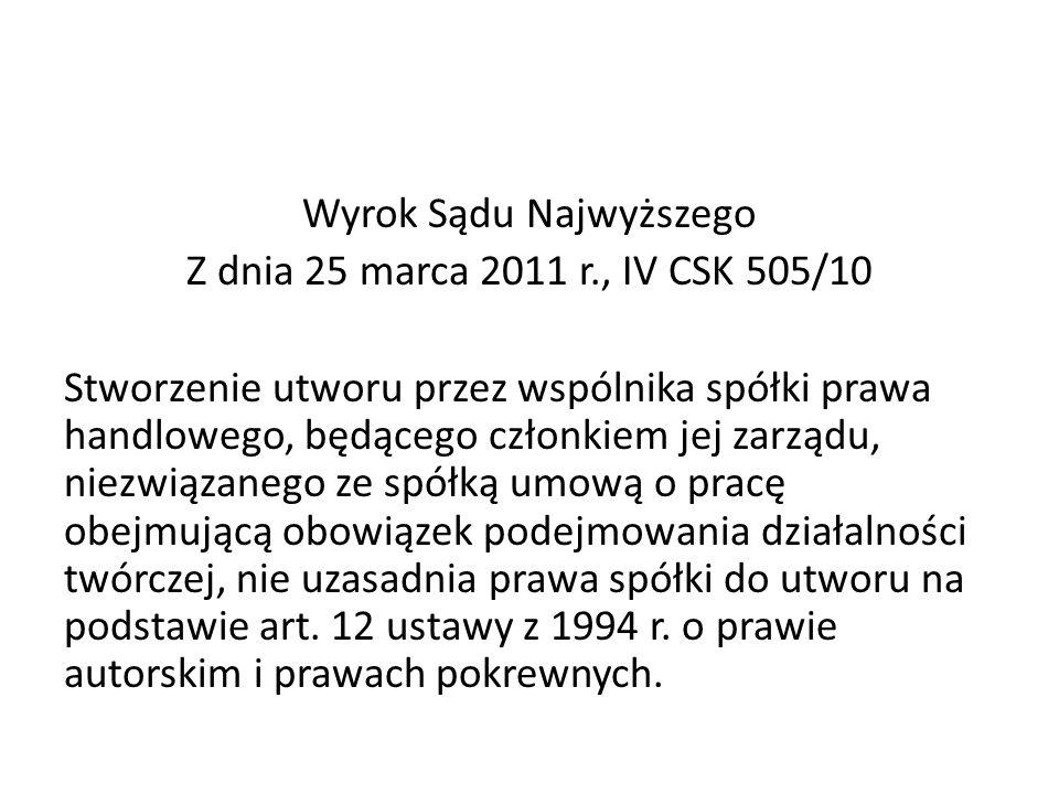 Wyrok Sądu Najwyższego Z dnia 25 marca 2011 r., IV CSK 505/10 Stworzenie utworu przez wspólnika spółki prawa handlowego, będącego członkiem jej zarząd