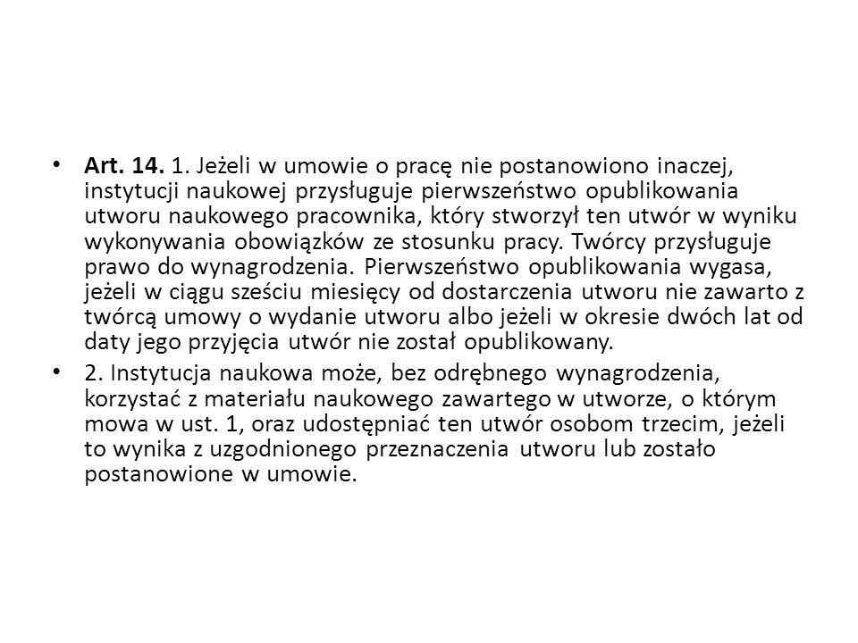 Art. 14. 1. Jeżeli w umowie o pracę nie postanowiono inaczej, instytucji naukowej przysługuje pierwszeństwo opublikowania utworu naukowego pracownika,