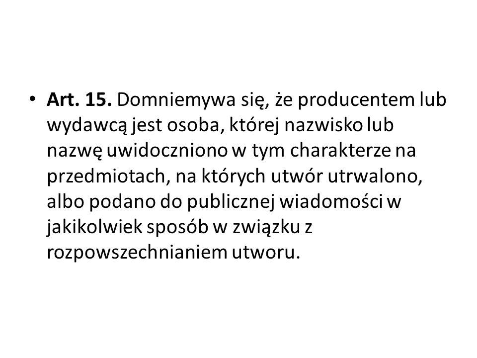 Art. 15. Domniemywa się, że producentem lub wydawcą jest osoba, której nazwisko lub nazwę uwidoczniono w tym charakterze na przedmiotach, na których u