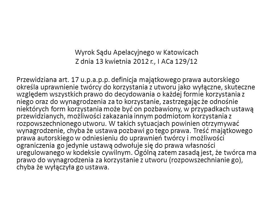 Wyrok Sądu Apelacyjnego w Katowicach Z dnia 13 kwietnia 2012 r., I ACa 129/12 Przewidziana art. 17 u.p.a.p.p. definicja majątkowego prawa autorskiego
