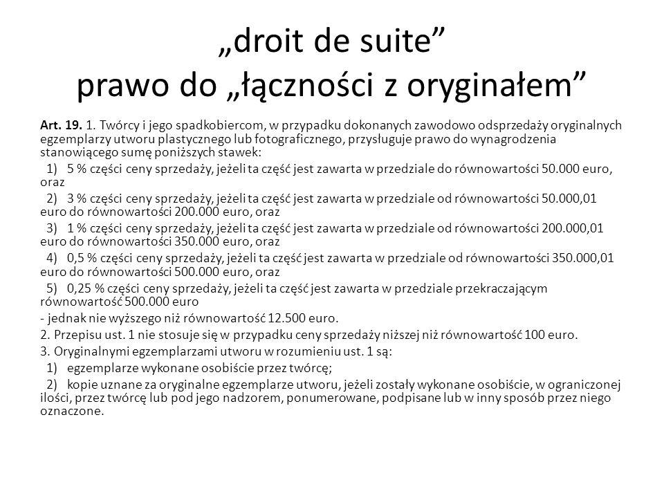 droit de suite prawo do łączności z oryginałem Art. 19. 1. Twórcy i jego spadkobiercom, w przypadku dokonanych zawodowo odsprzedaży oryginalnych egzem