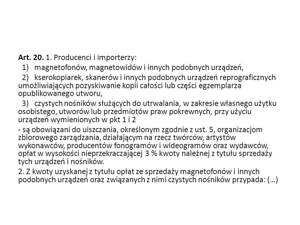 Art. 20. 1. Producenci i importerzy: 1) magnetofonów, magnetowidów i innych podobnych urządzeń, 2) kserokopiarek, skanerów i innych podobnych urządzeń