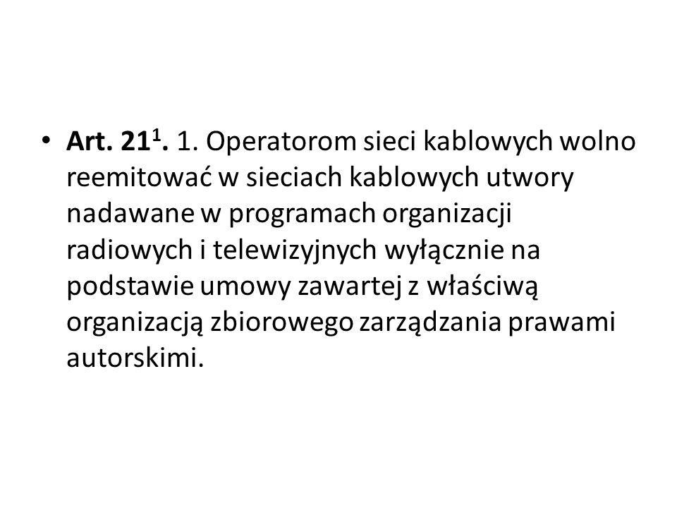 Art. 21 1. 1. Operatorom sieci kablowych wolno reemitować w sieciach kablowych utwory nadawane w programach organizacji radiowych i telewizyjnych wyłą