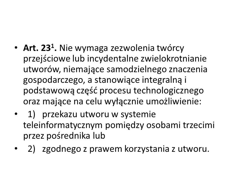 Art. 23 1. Nie wymaga zezwolenia twórcy przejściowe lub incydentalne zwielokrotnianie utworów, niemające samodzielnego znaczenia gospodarczego, a stan