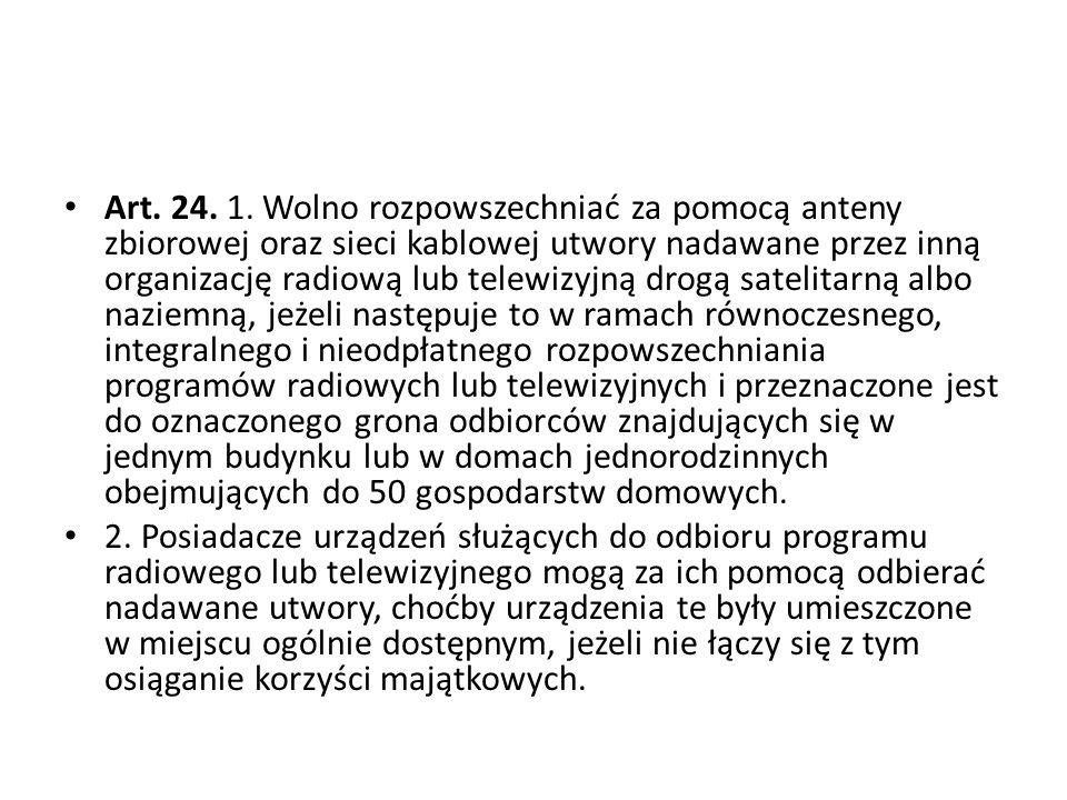 Art. 24. 1. Wolno rozpowszechniać za pomocą anteny zbiorowej oraz sieci kablowej utwory nadawane przez inną organizację radiową lub telewizyjną drogą