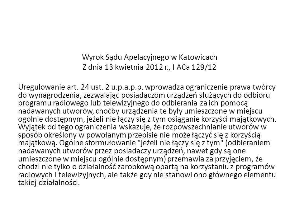 Wyrok Sądu Apelacyjnego w Katowicach Z dnia 13 kwietnia 2012 r., I ACa 129/12 Uregulowanie art. 24 ust. 2 u.p.a.p.p. wprowadza ograniczenie prawa twór