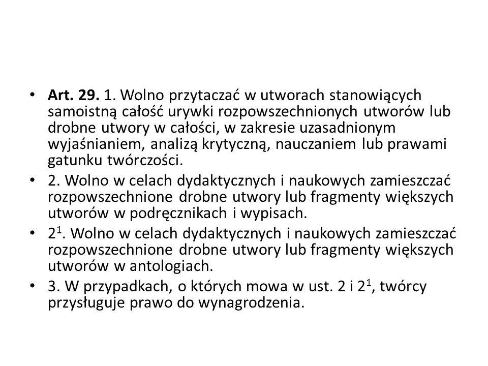 Art. 29. 1. Wolno przytaczać w utworach stanowiących samoistną całość urywki rozpowszechnionych utworów lub drobne utwory w całości, w zakresie uzasad