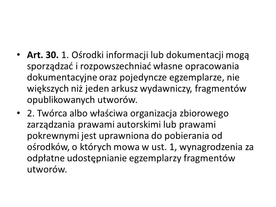 Art. 30. 1. Ośrodki informacji lub dokumentacji mogą sporządzać i rozpowszechniać własne opracowania dokumentacyjne oraz pojedyncze egzemplarze, nie w