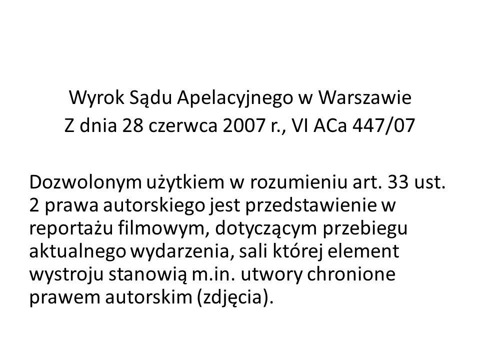 Wyrok Sądu Apelacyjnego w Warszawie Z dnia 28 czerwca 2007 r., VI ACa 447/07 Dozwolonym użytkiem w rozumieniu art. 33 ust. 2 prawa autorskiego jest pr