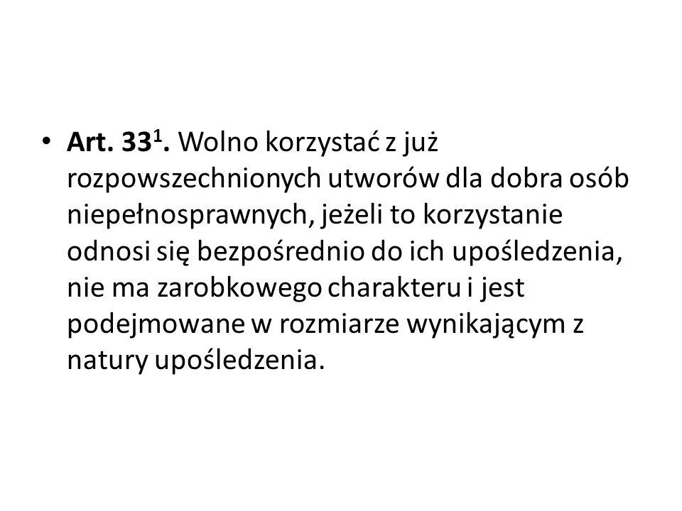Art. 33 1. Wolno korzystać z już rozpowszechnionych utworów dla dobra osób niepełnosprawnych, jeżeli to korzystanie odnosi się bezpośrednio do ich upo