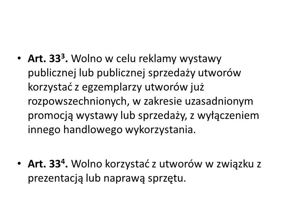 Art. 33 3. Wolno w celu reklamy wystawy publicznej lub publicznej sprzedaży utworów korzystać z egzemplarzy utworów już rozpowszechnionych, w zakresie