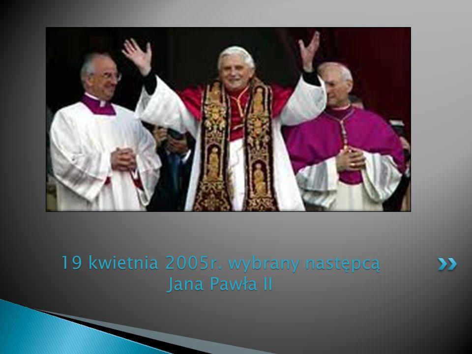19 kwietnia 2005r. wybrany następcą Jana Pawła II