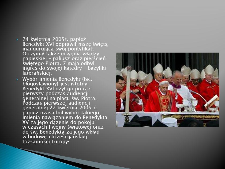 24 kwietnia 2005r. papież Benedykt XVI odprawił mszę świętą inaugurującą swój pontyfikat. Otrzymał także insygnia władzy papieskiej – paliusz oraz pie