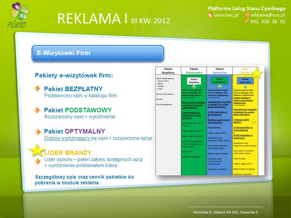 REKLAMA | III KW. 2012 Technika IT, Gliwice 44-102, Toszecka 2 E-Wizytówki Firm Pakiety e-wizytówek firm: Pakiet BEZPŁATNY Podstawowy wpis w katalogu