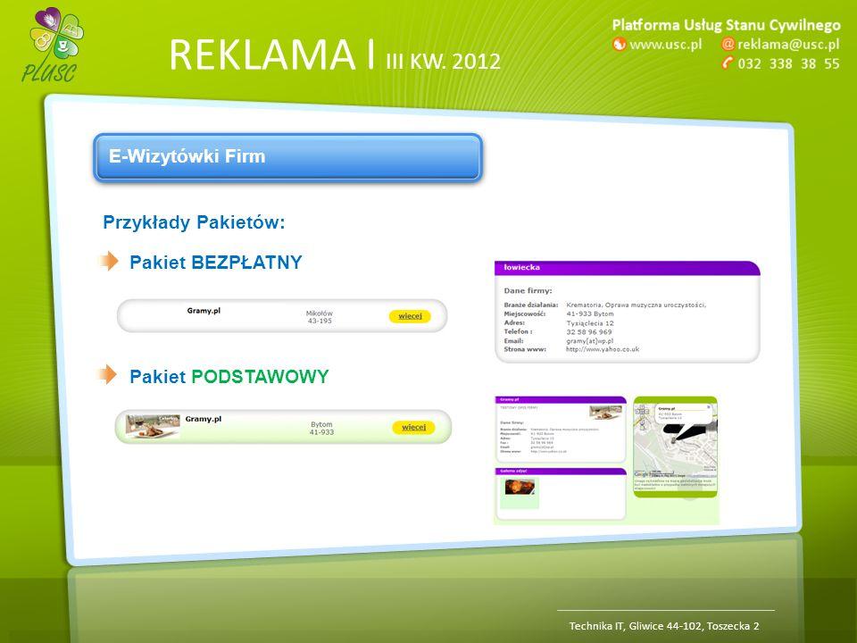 REKLAMA | III KW. 2012 Technika IT, Gliwice 44-102, Toszecka 2 E-Wizytówki Firm Przykłady Pakietów: Pakiet BEZPŁATNY Pakiet PODSTAWOWY
