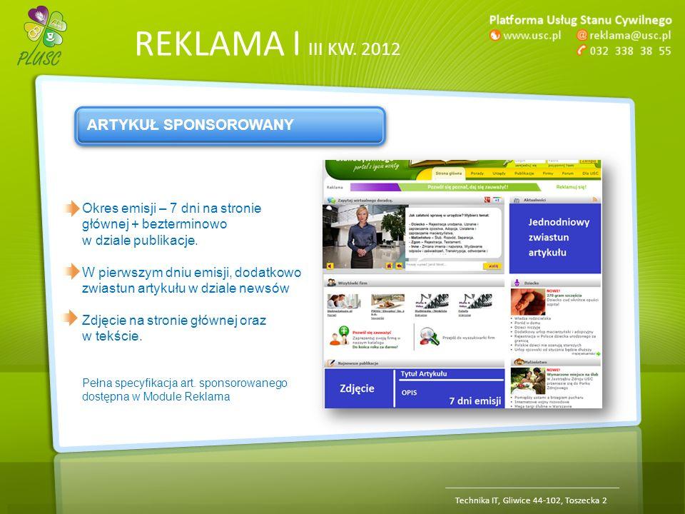 REKLAMA | III KW. 2012 Technika IT, Gliwice 44-102, Toszecka 2 ARTYKUŁ SPONSOROWANY Okres emisji – 7 dni na stronie głównej + bezterminowo w dziale pu
