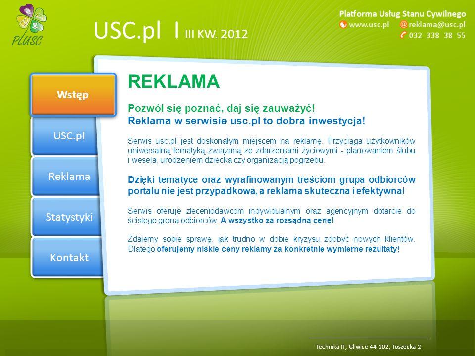 Section 1 USC.pl Reklama Statystyki Kontakt USC.pl | III KW. 2012 Wstęp Technika IT, Gliwice 44-102, Toszecka 2 REKLAMA Pozwól się poznać, daj się zau